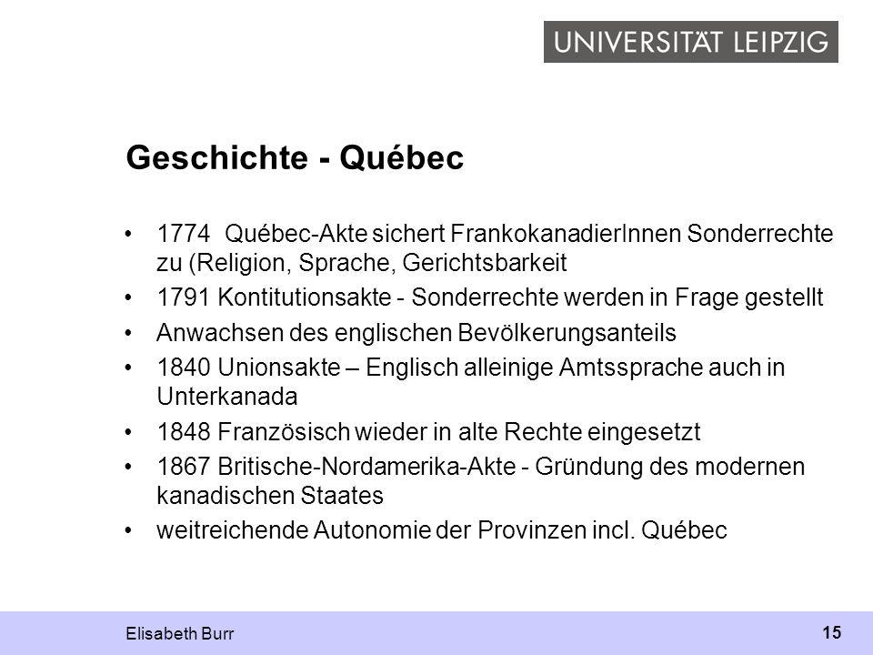 Geschichte - Québec 1774 Québec-Akte sichert FrankokanadierInnen Sonderrechte zu (Religion, Sprache, Gerichtsbarkeit.