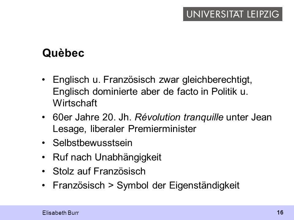 Quèbec Englisch u. Französisch zwar gleichberechtigt, Englisch dominierte aber de facto in Politik u. Wirtschaft.