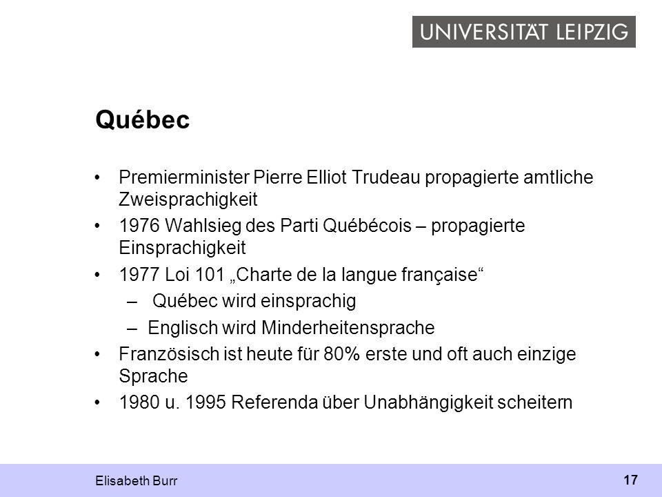 Québec Premierminister Pierre Elliot Trudeau propagierte amtliche Zweisprachigkeit. 1976 Wahlsieg des Parti Québécois – propagierte Einsprachigkeit.