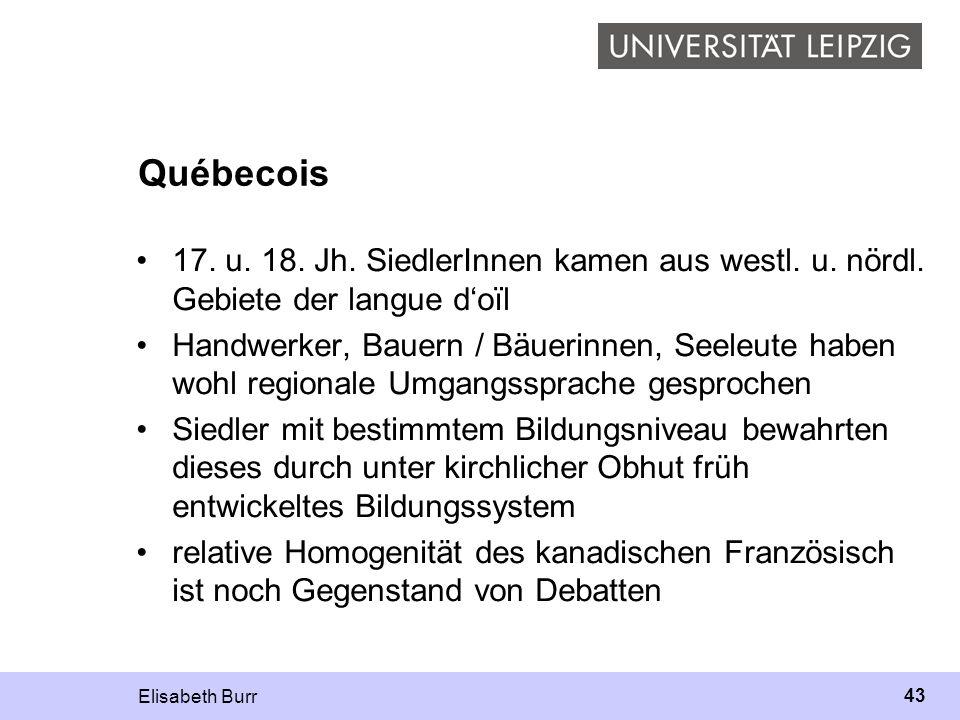 Québecois 17. u. 18. Jh. SiedlerInnen kamen aus westl. u. nördl. Gebiete der langue d'oïl.