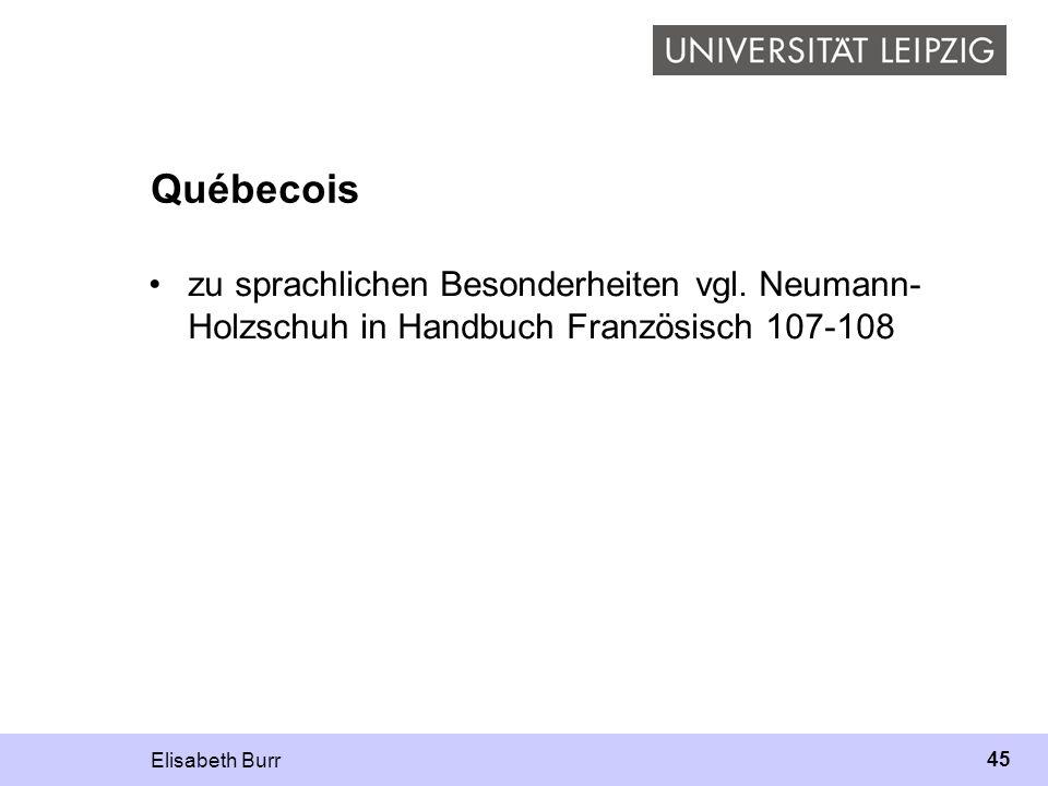 Québecois zu sprachlichen Besonderheiten vgl. Neumann-Holzschuh in Handbuch Französisch 107-108.