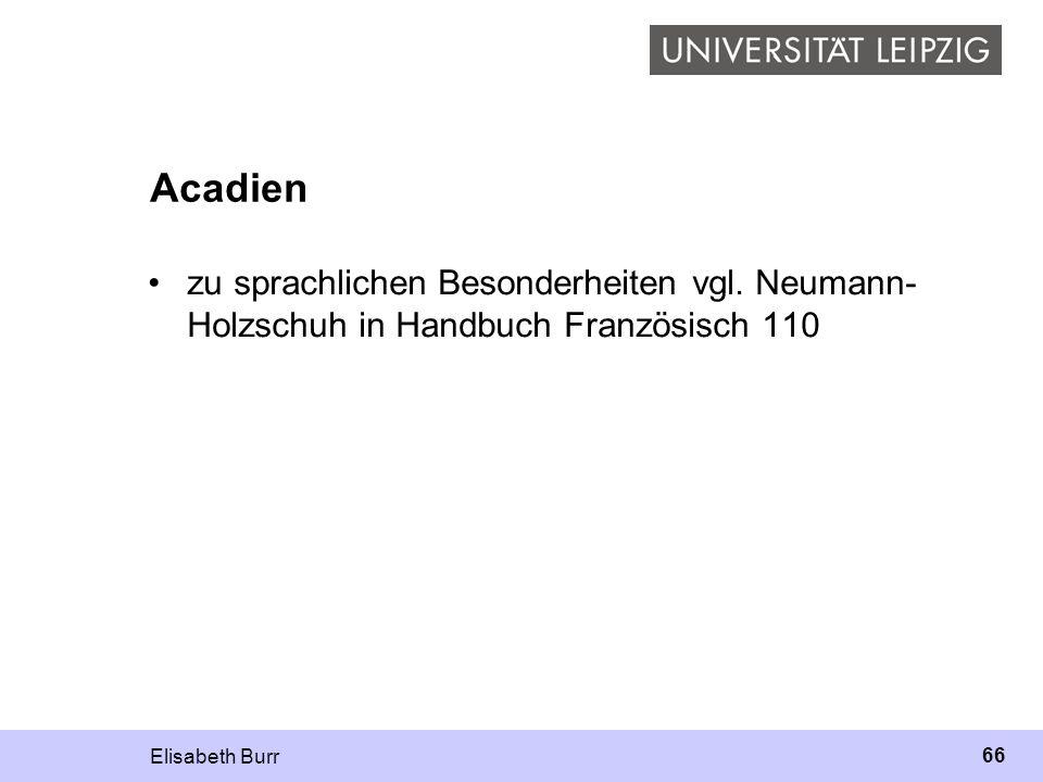 Acadien zu sprachlichen Besonderheiten vgl. Neumann-Holzschuh in Handbuch Französisch 110.