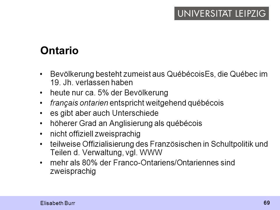 Ontario Bevölkerung besteht zumeist aus QuébécoisEs, die Québec im 19. Jh. verlassen haben. heute nur ca. 5% der Bevölkerung.