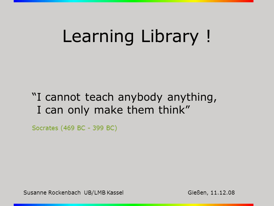 Learning Library ! I cannot teach anybody anything,