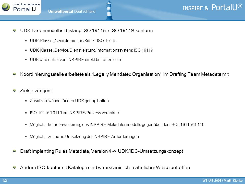 "INSPIRE & PortalU® UDK-Datenmodell ist bislang ISO 19115- / ISO 19119-konform. UDK-Klasse ""Geoinformation/Karte : ISO 19115."
