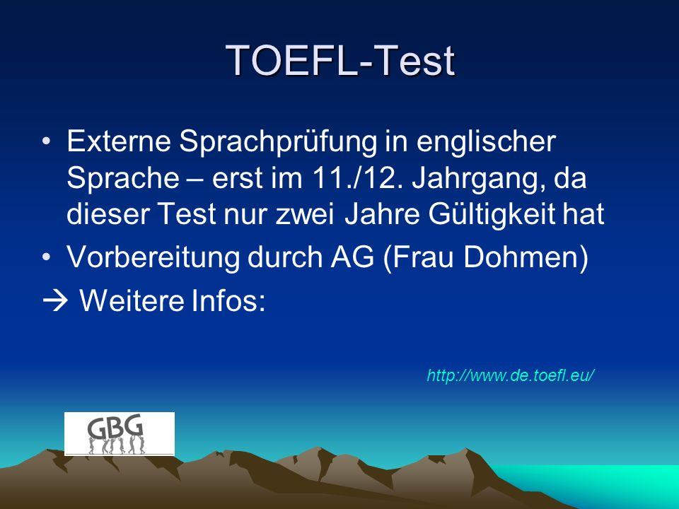 TOEFL-Test Externe Sprachprüfung in englischer Sprache – erst im 11./12. Jahrgang, da dieser Test nur zwei Jahre Gültigkeit hat.