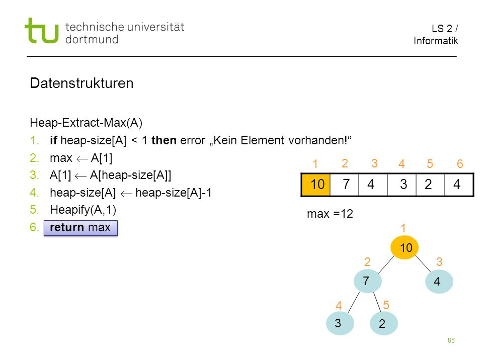 Datenstrukturen 10 7 4 3 2 Heap-Extract-Max(A)