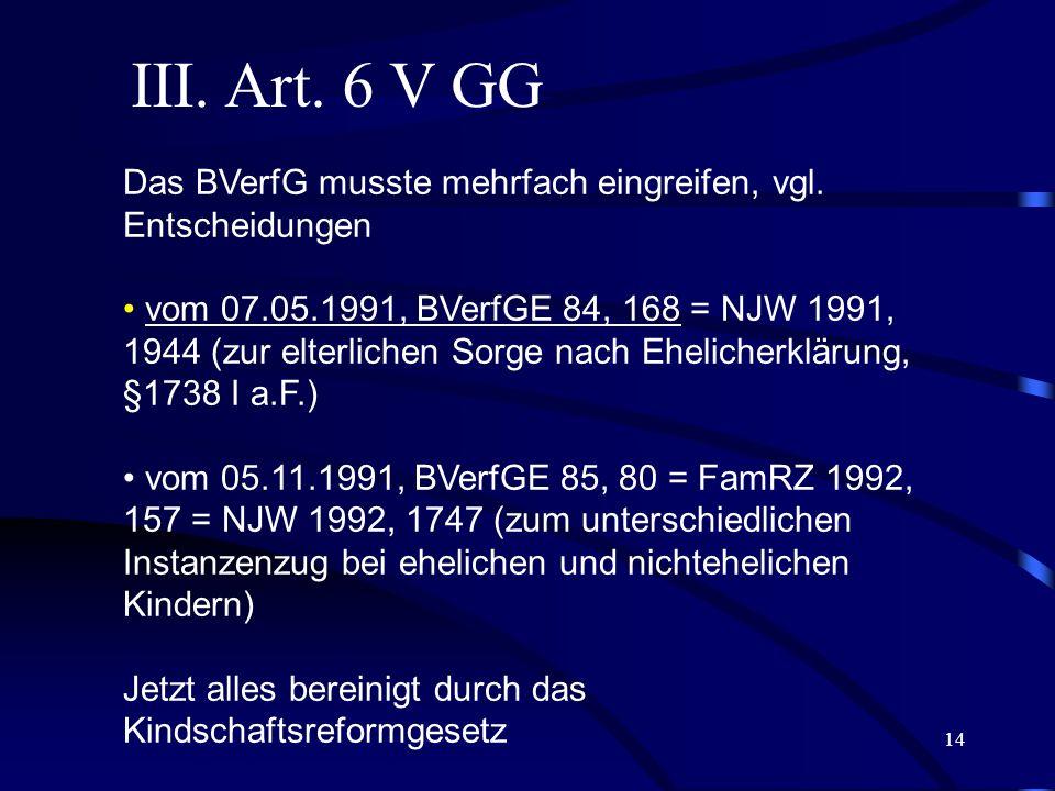 III. Art. 6 V GG Das BVerfG musste mehrfach eingreifen, vgl. Entscheidungen.