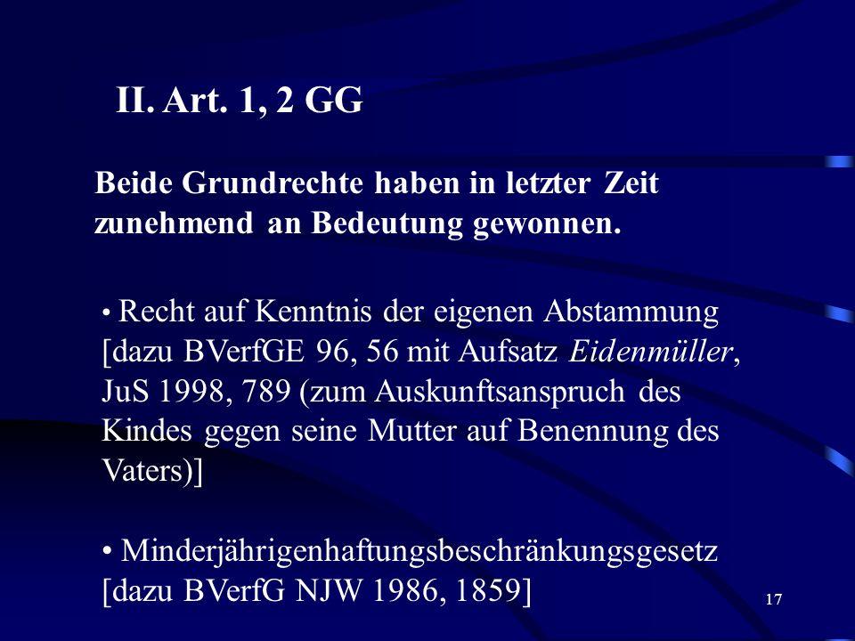 II. Art. 1, 2 GG Beide Grundrechte haben in letzter Zeit zunehmend an Bedeutung gewonnen.