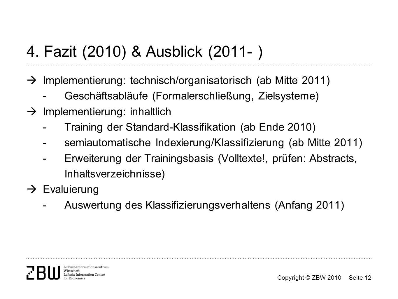 4. Fazit (2010) & Ausblick (2011- ) Implementierung: technisch/organisatorisch (ab Mitte 2011) - Geschäftsabläufe (Formalerschließung, Zielsysteme)