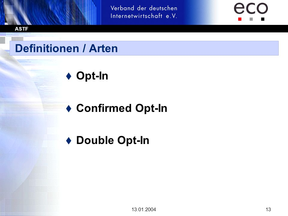 Definitionen / Arten Opt-In Confirmed Opt-In Double Opt-In 13.01.2004