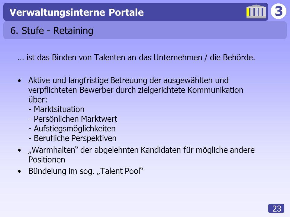 6. Stufe - Retaining … ist das Binden von Talenten an das Unternehmen / die Behörde.