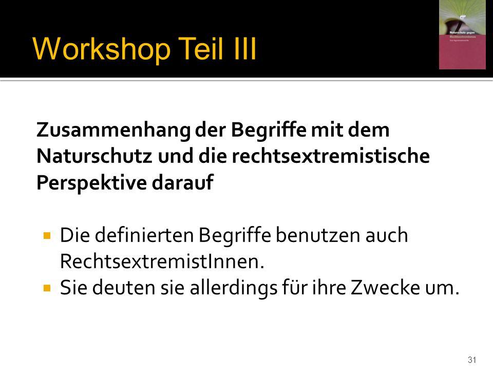 Workshop Teil IIIZusammenhang der Begriffe mit dem Naturschutz und die rechtsextremistische Perspektive darauf.