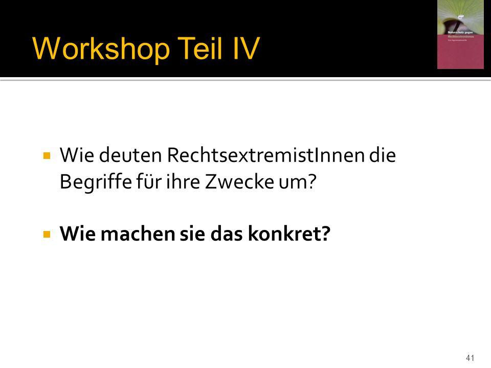 Workshop Teil IVWie deuten RechtsextremistInnen die Begriffe für ihre Zwecke um.