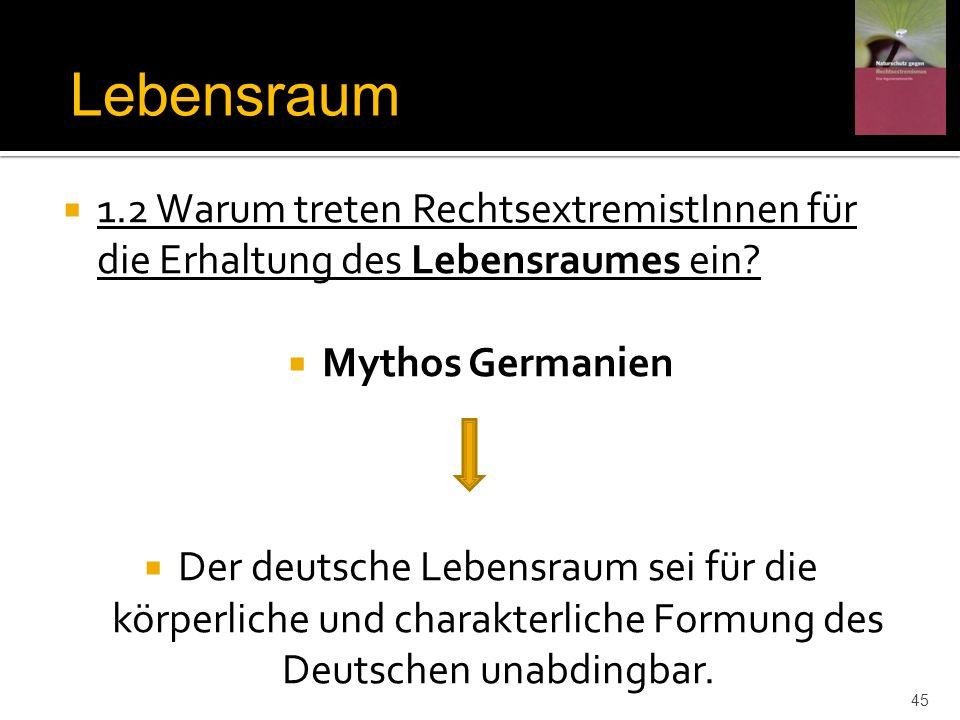 Lebensraum 1.2 Warum treten RechtsextremistInnen für die Erhaltung des Lebensraumes ein Mythos Germanien.