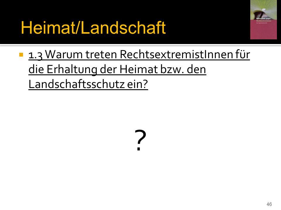Heimat/Landschaft 1.3 Warum treten RechtsextremistInnen für die Erhaltung der Heimat bzw. den Landschaftsschutz ein