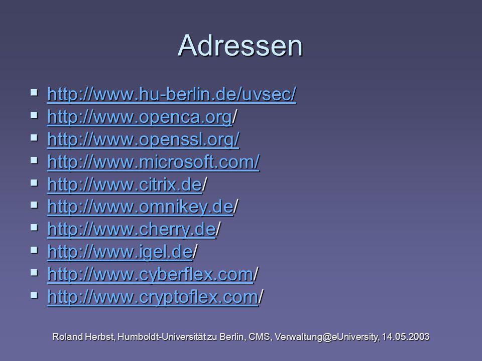 Adressen http://www.hu-berlin.de/uvsec/ http://www.openca.org/