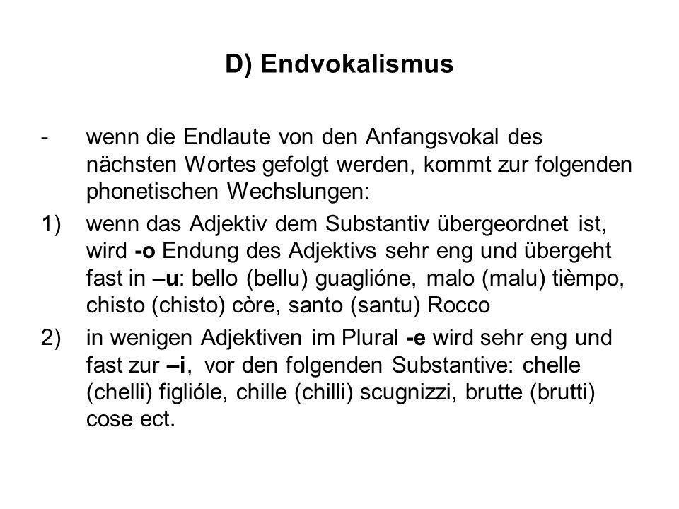 D) Endvokalismus wenn die Endlaute von den Anfangsvokal des nächsten Wortes gefolgt werden, kommt zur folgenden phonetischen Wechslungen: