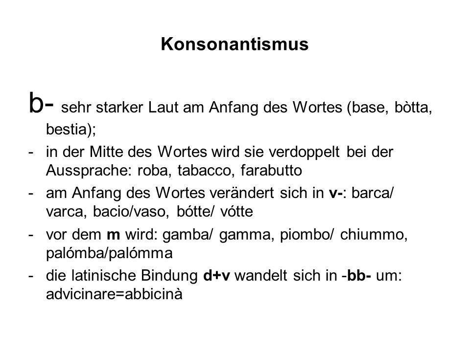 b- sehr starker Laut am Anfang des Wortes (base, bòtta, bestia);