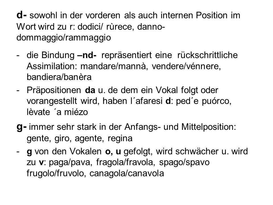 d- sowohl in der vorderen als auch internen Position im Wort wird zu r: dodici/ rùrece, danno-dommaggio/rammaggio