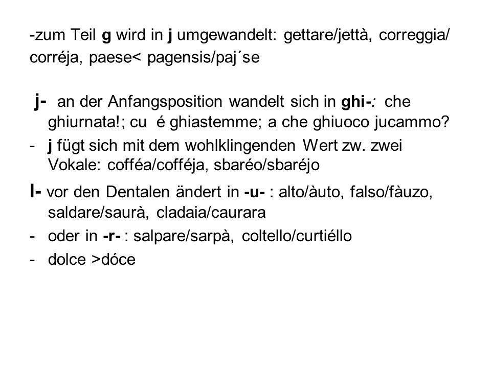 zum Teil g wird in j umgewandelt: gettare/jettà, correggia/ corréja, paese< pagensis/paj´se