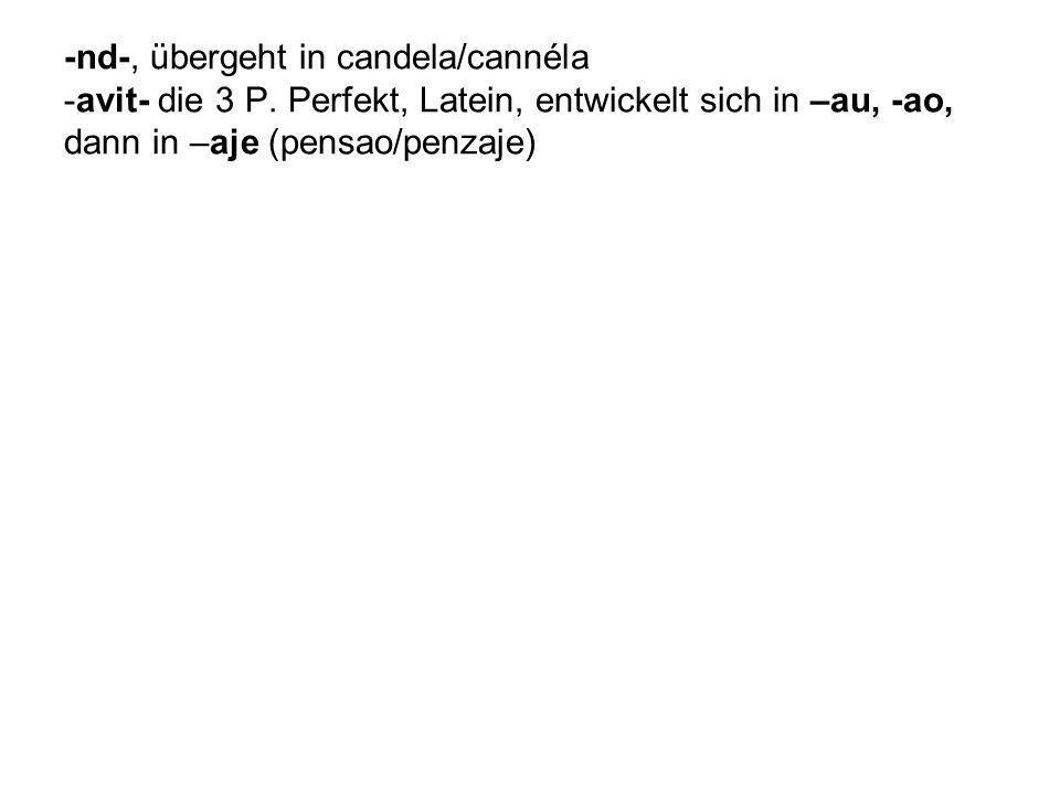 -nd-, übergeht in candela/cannéla -avit- die 3 P