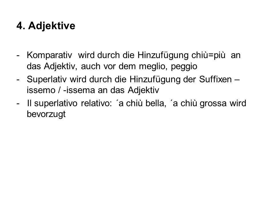 4. Adjektive Komparativ wird durch die Hinzufügung chiù=più an das Adjektiv, auch vor dem meglio, peggio.