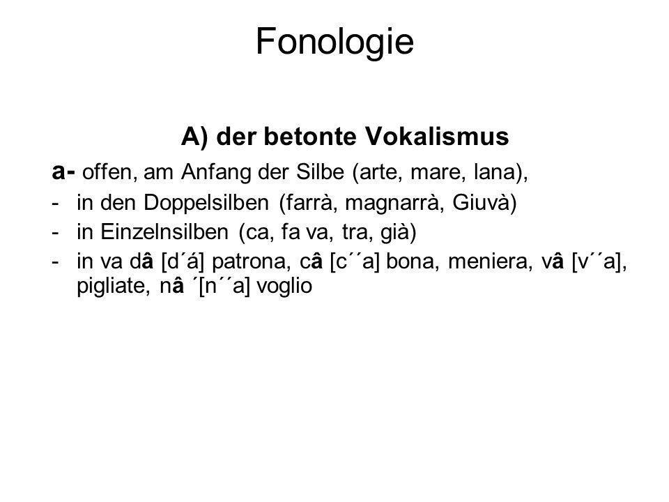 A) der betonte Vokalismus