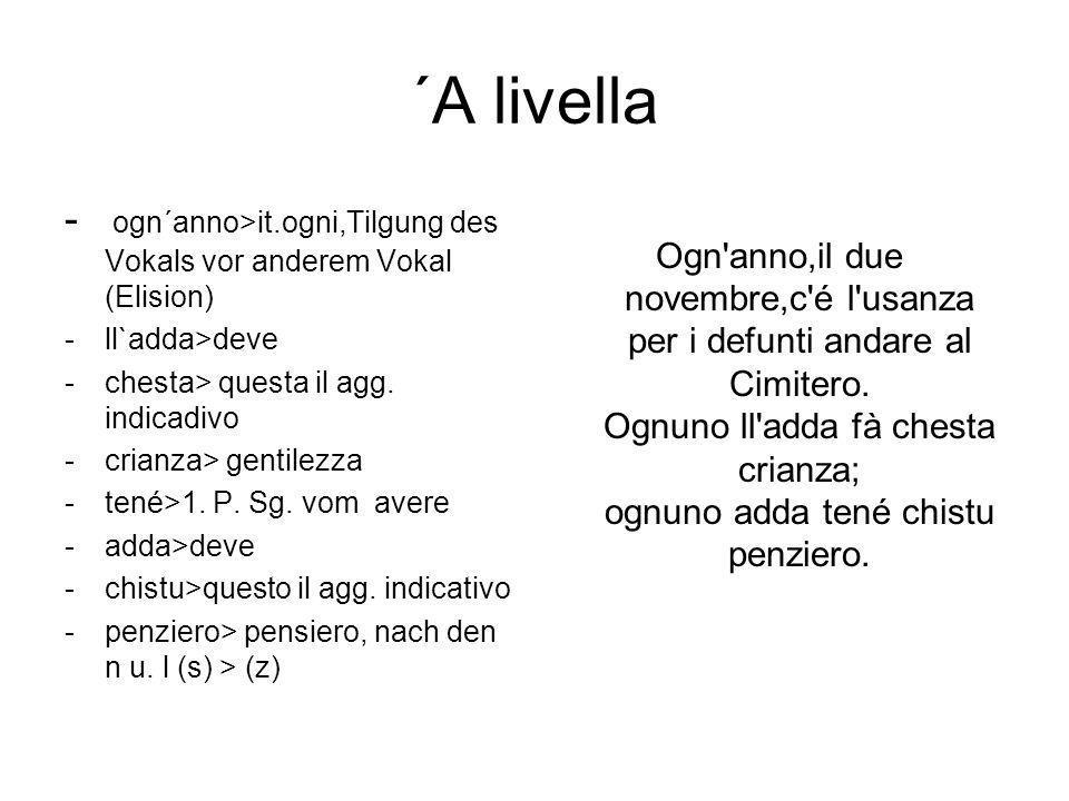 ´A livella - ogn´anno>it.ogni,Tilgung des Vokals vor anderem Vokal (Elision) ll`adda>deve. chesta> questa il agg. indicadivo.