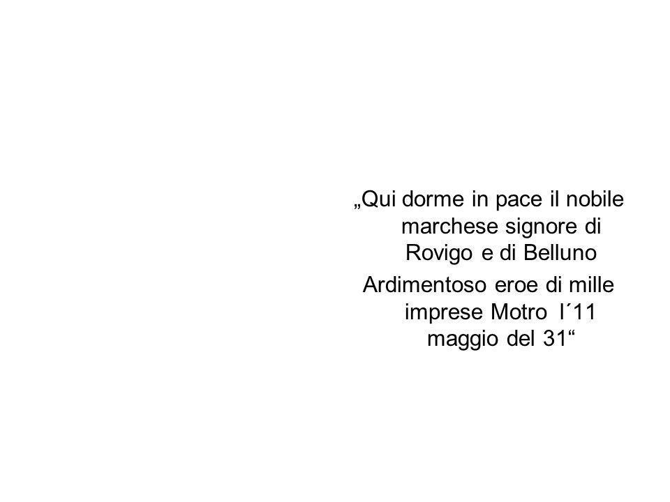 """""""Qui dorme in pace il nobile marchese signore di Rovigo e di Belluno"""