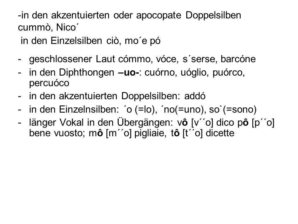 in den akzentuierten oder apocopate Doppelsilben cummò, Nico´ in den Einzelsilben ciò, mo´e pó