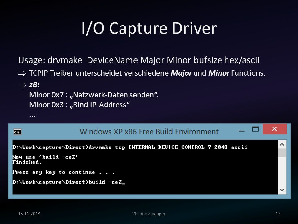 I/O Capture Driver Usage: drvmake DeviceName Major Minor bufsize hex/ascii. TCPIP Treiber unterscheidet verschiedene Major und Minor Functions.