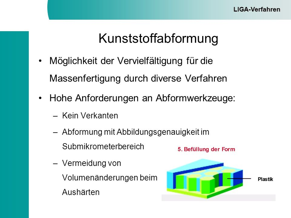 LIGA-VerfahrenKunststoffabformung. Möglichkeit der Vervielfältigung für die Massenfertigung durch diverse Verfahren.