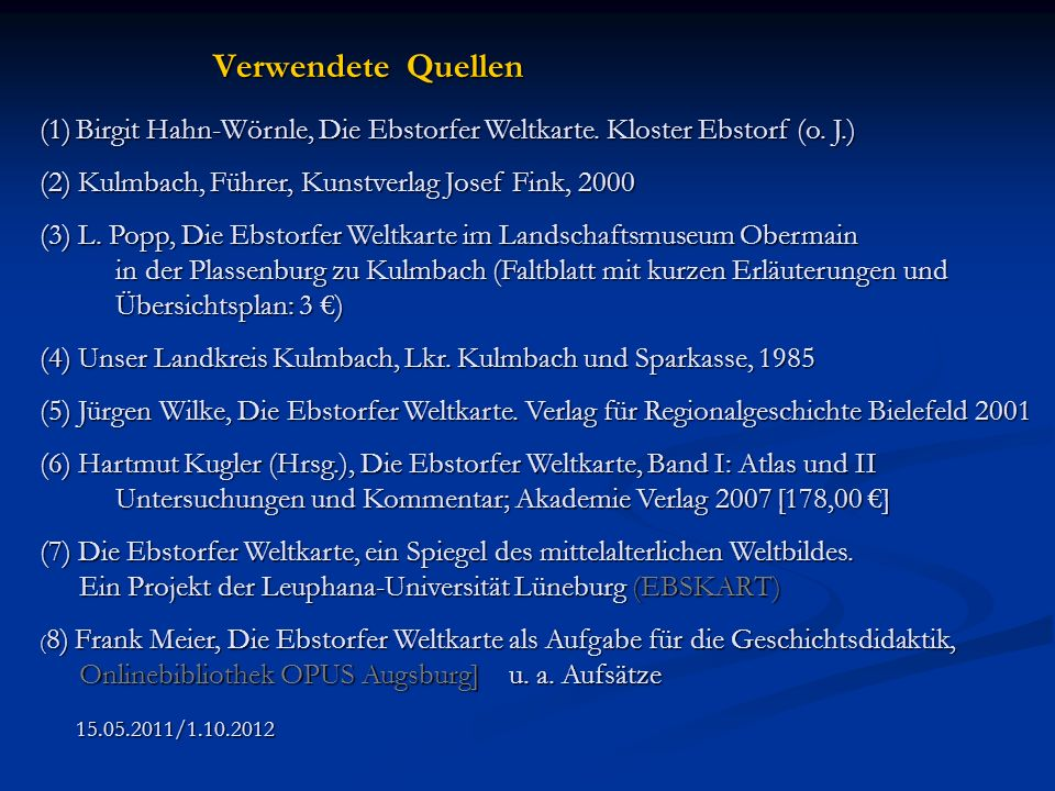 Verwendete Quellen(1) Birgit Hahn-Wörnle, Die Ebstorfer Weltkarte. Kloster Ebstorf (o. J.) (2) Kulmbach, Führer, Kunstverlag Josef Fink, 2000.