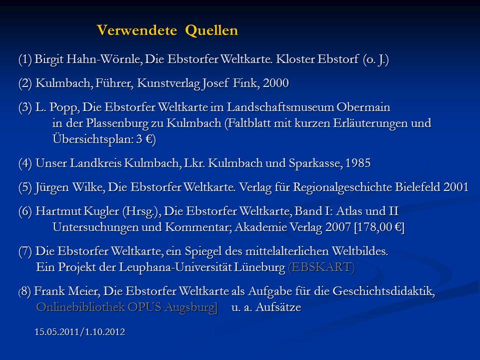 Verwendete Quellen (1) Birgit Hahn-Wörnle, Die Ebstorfer Weltkarte. Kloster Ebstorf (o. J.) (2) Kulmbach, Führer, Kunstverlag Josef Fink, 2000.