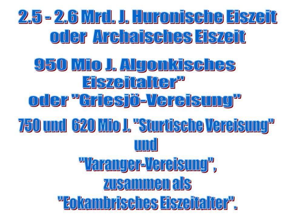 2.5 - 2.6 Mrd. J. Huronische Eiszeit oder Archaisches Eiszeit