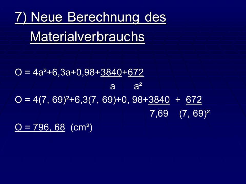 7) Neue Berechnung des Materialverbrauchs O = 4a²+6,3a+0,98+3840+672