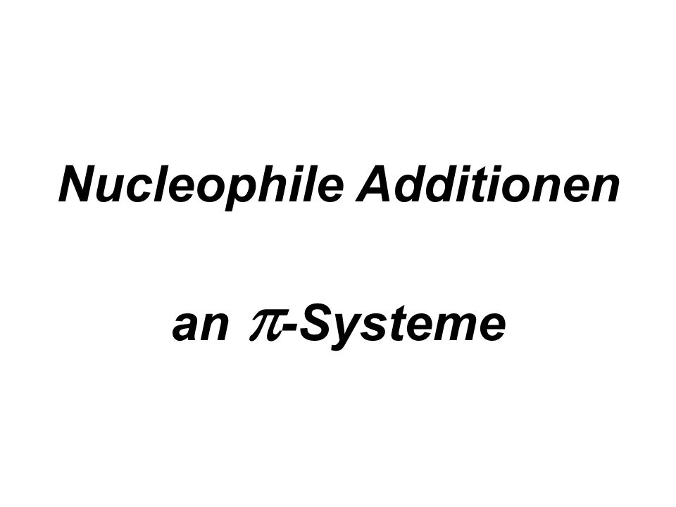 Nucleophile Additionen an p-Systeme
