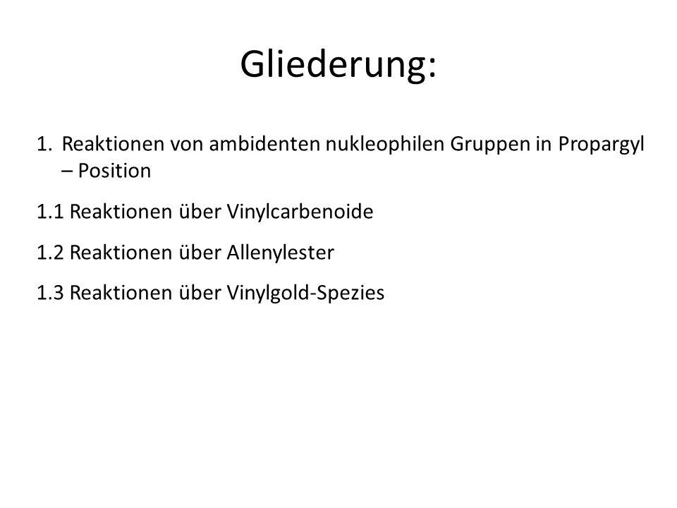 Gliederung: Reaktionen von ambidenten nukleophilen Gruppen in Propargyl – Position. 1.1 Reaktionen über Vinylcarbenoide.
