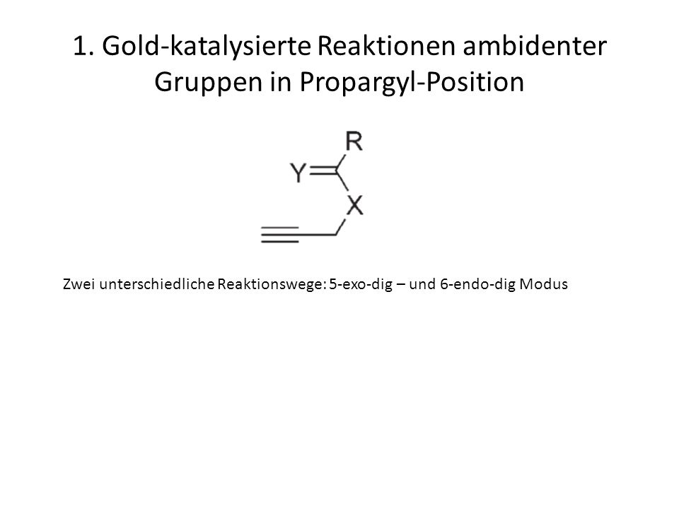 1. Gold-katalysierte Reaktionen ambidenter Gruppen in Propargyl-Position