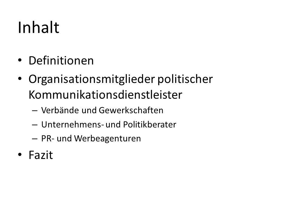 Inhalt Definitionen. Organisationsmitglieder politischer Kommunikationsdienstleister. Verbände und Gewerkschaften.