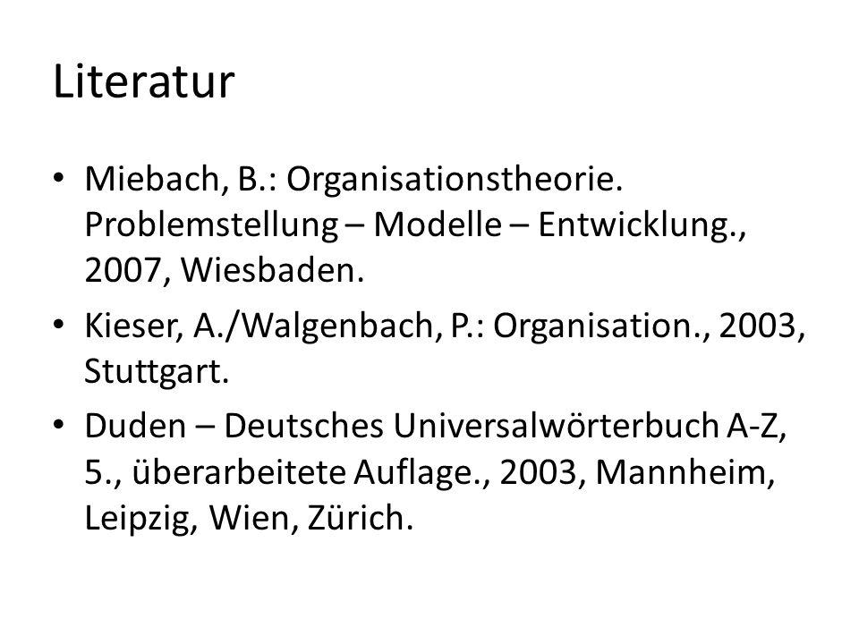 LiteraturMiebach, B.: Organisationstheorie. Problemstellung – Modelle – Entwicklung., 2007, Wiesbaden.