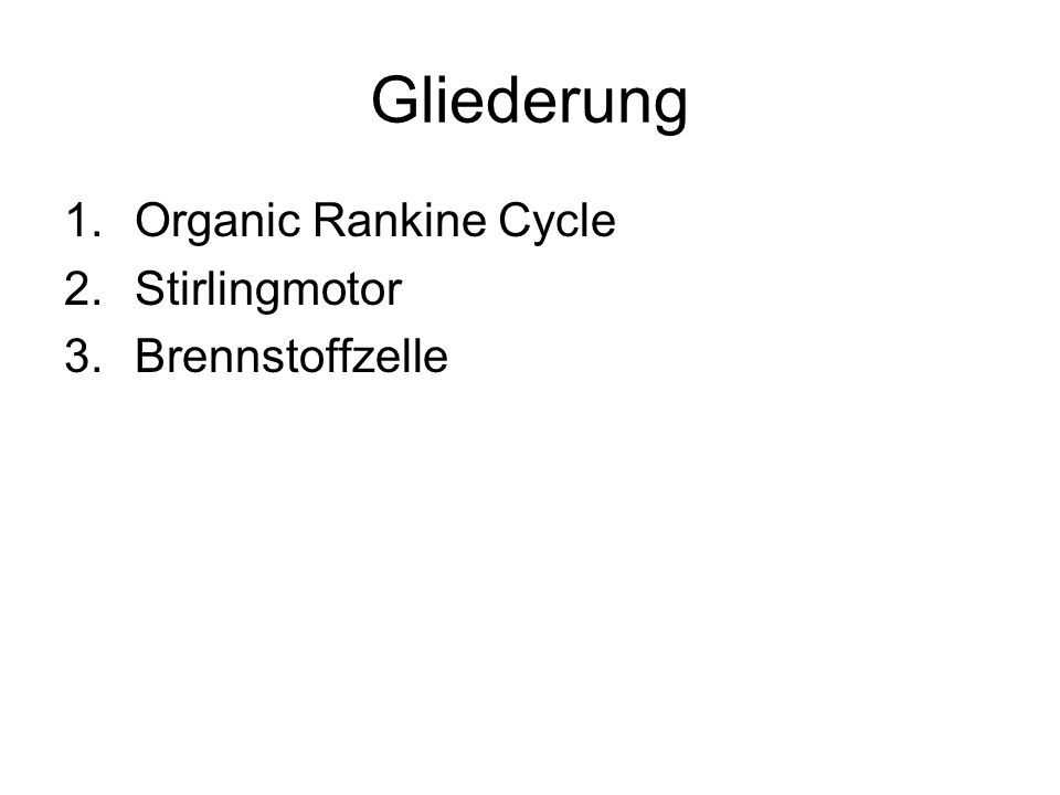 Gliederung Organic Rankine Cycle Stirlingmotor Brennstoffzelle