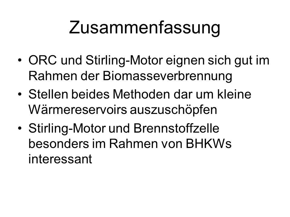 Zusammenfassung ORC und Stirling-Motor eignen sich gut im Rahmen der Biomasseverbrennung.