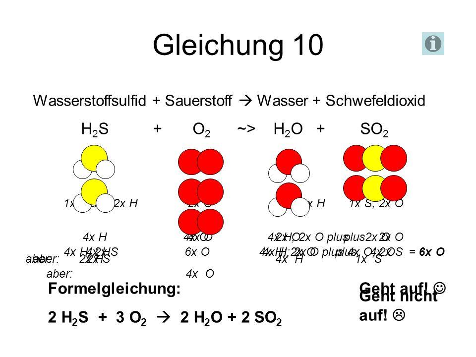 Gleichung 10 H2S + O2 ~> H2O + SO2 Formelgleichung: