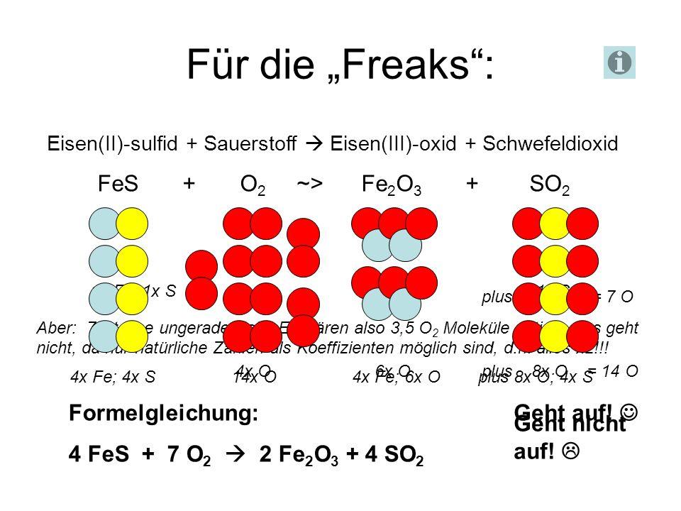 """Für die """"Freaks : FeS + O2 ~> Fe2O3 + SO2 Formelgleichung:"""