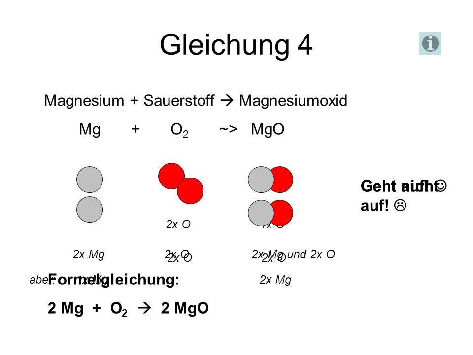 Gleichung 4 Magnesium + Sauerstoff  Magnesiumoxid Mg + O2 ~> MgO