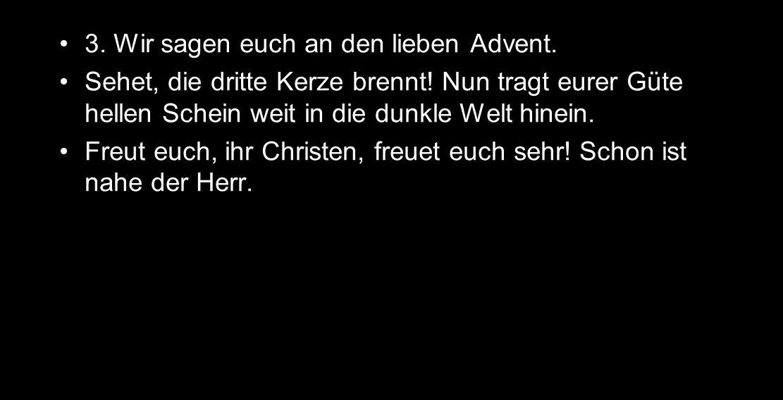3. Wir sagen euch an den lieben Advent.