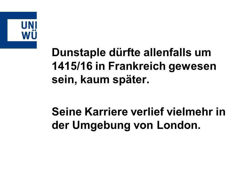 Dunstaple dürfte allenfalls um 1415/16 in Frankreich gewesen sein, kaum später.