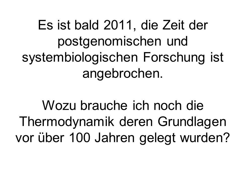 Es ist bald 2011, die Zeit der postgenomischen und systembiologischen Forschung ist angebrochen.